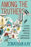 Among the Truthers: A Journey Through America's Growing Conspiracist Underground, Kay, Jonathan