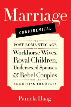 Marriage Confidential: Love in the Post-Romantic Age, Haag, Pamela