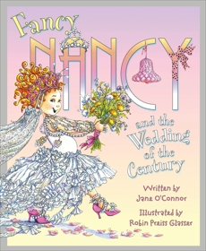 Fancy Nancy and the Wedding of the Century, O'Connor, Jane