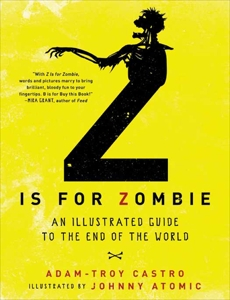 Z Is for Zombie: An Illustrated Guide to the End of the World, Castro, Adam-Troy & Atomic, Johnny