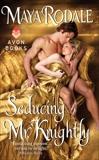 Seducing Mr. Knightly, Rodale, Maya
