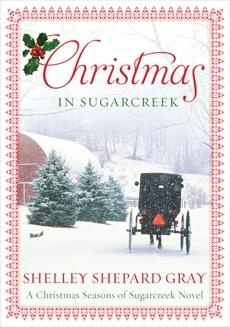 Christmas in Sugarcreek: A Seasons of Sugarcreek Christmas Novel, Gray, Shelley Shepard