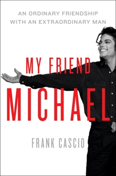 My Friend Michael: An Ordinary Friendship with an Extraordinary Man, Cascio, Frank