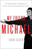 My Friend Michael: An Ordinary Friendship with an Extraordinary Man, Cascio, Frank