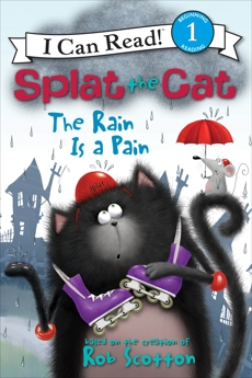 Splat the Cat: The Rain Is a Pain: I Can Read Level 1, Scotton, Rob