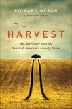 Harvest: An Adventure into the Heart of America's Family Farms, Horan, Richard