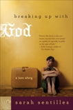 Breaking Up with God: A Love Story, Sentilles, Sarah