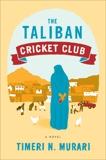 The Taliban Cricket Club: A Novel, Murari, Timeri N.