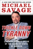 Trickle Down Tyranny: Crushing Obama's Dream of the Socialist States of America, Savage, Michael