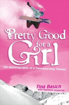 Pretty Good for a Girl: The Autobiography of a Snowboarding Pioneer, Basich, Tina & Gasperini, Kathleen