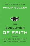 The Evolution of Faith: How God Is Creating a Better Christianity, Gulley, Philip