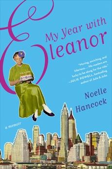 My Year with Eleanor: A Memoir, Hancock, Noelle