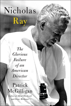 Nicholas Ray: The Glorious Failure of an American Director, McGilligan, Patrick
