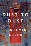 Dust to Dust: A Memoir, Busch, Benjamin