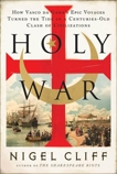 Holy War: How Vasco da Gama's Epic Voyages Turned the Tide in a Centuries-Old Clash of Civilizations, Cliff, Nigel