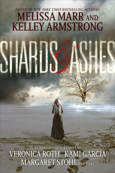 Shards and Ashes, Stohl, Margaret & Roth, Veronica & Ryan, Carrie & Caine, Rachel & Armstrong, Kelley & Garcia, Kami & Marr, Melissa & Holder, Nancy & Marr, Melissa & Revis, Beth