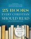 25 Books Every Christian Should Read: A Guide to the Essential Spiritual Classics, Renovare