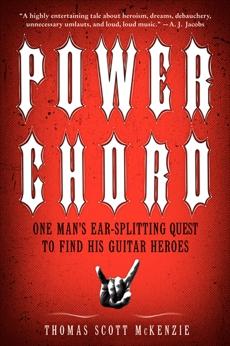 Power Chord: One Man's Ear Splitting Quest to Find His Guitar Heroes, Mckenzie, Thomas Scott & McKenzie, Thomas Scott