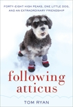 Following Atticus: Forty-Eight High Peaks, One Little Dog, and an Extraordinary Friendship, Ryan, Tom