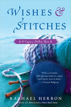 Wishes and Stitches: A Cypress Hollow Yarn Book 3, Herron, Rachael