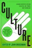Culture: Leading Scientists Explore Civilizations, Art, Networks, Reputation, and the Online Revolution, Brockman, John