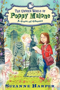 The Unseen World of Poppy Malone #2: A Gust of Ghosts, Harper, Suzanne