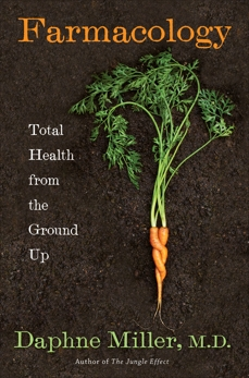 Farmacology: Total Health from the Ground Up, Miller, Daphne
