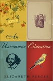 An Uncommon Education: A Novel, Percer, Elizabeth