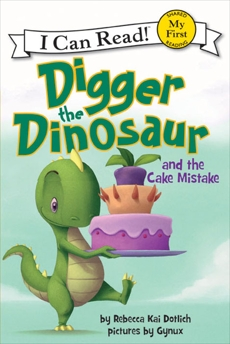 Digger the Dinosaur and the Cake Mistake, Dotlich, Rebecca Kai