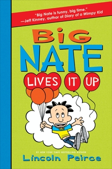 Big Nate Lives It Up, Peirce, Lincoln