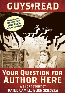 Guys Read: Your Question for Author Here: A Short Story from Guys Read: Funny Business, DiCamillo, Kate & Scieszka, Jon