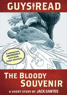Guys Read: The Bloody Souvenir: A Short Story from Guys Read: Funny Business, Gantos, Jack & Scieszka, Jon