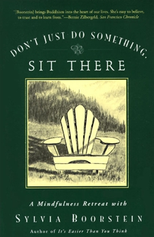 Don't Just Do Something, Sit There: A Mindfulness Retreat with Sylvia Boorstein, Boorstein, Sylvia