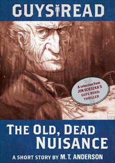 Guys Read: The Old, Dead Nuisance: A Short Story from Guys Read: Thriller, Anderson, M. T.