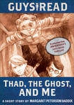 Guys Read: Thad, the Ghost, and Me: A Short Story from Guys Read: Thriller, Haddix, Margaret Peterson