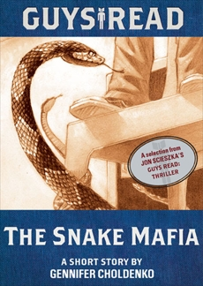 Guys Read: The Snake Mafia: A Short Story from Guys Read: Thriller, Choldenko, Gennifer