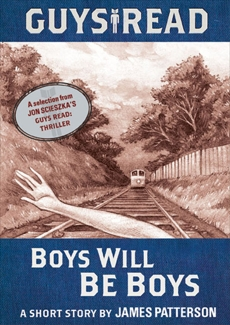 Guys Read: Boys Will Be Boys: A Short Story from Guys Read: Thriller, Patterson, James