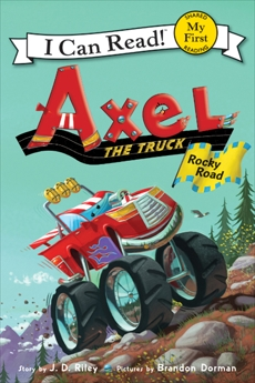 Axel the Truck: Rocky Road, Riley, J. D.