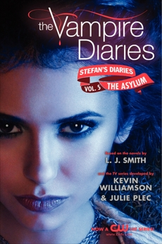 The Vampire Diaries: Stefan's Diaries #5: The Asylum, Smith, L. J. & Kevin Williamson & Julie Plec