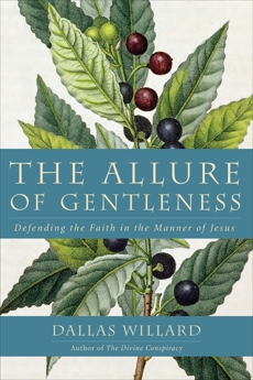 The Allure of Gentleness: Defending the Faith in the Manner of Jesus, Willard, Dallas