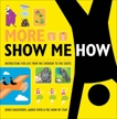 More Show Me How: Everything We Couldn't Fit in the First Book Instructions for Life from the Everyday to the Exotic, Smith, Lauren & Fagerstrom, Derek