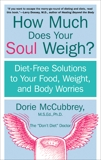 How Much Does Your Soul Weigh?: Diet-Free Solutions to Your Food, Weight, and Body Worries, McCubbrey, Dorie