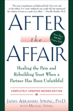 After the Affair, Updated Second Edition: Healing the Pain and Rebuilding Trust When a Partner Has Been Unfaithful, Spring, Janis A.