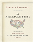 The American Bible-Whose America Is This?: How Our Words Unite, Divide, and Define a Nation, Prothero, Stephen