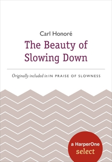 The Beauty of Slowing Down: A HarperOne Select, Honore, Carl