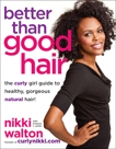 Better Than Good Hair: The Curly Girl Guide to Healthy, Gorgeous Natural Hair!, Walton, Nikki & Carter, Ernessa T.