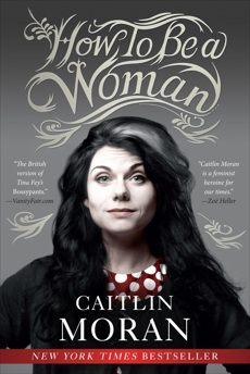 How to Be a Woman, Moran, Caitlin