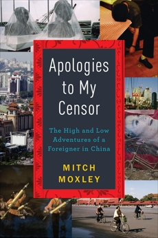 Apologies to My Censor: The High and Low Adventures of a Foreigner in China, Moxley, Mitch