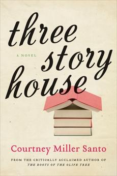 Three Story House: A Novel, Santo, Courtney Miller