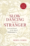 Slow Dancing with a Stranger: Lost and Found in the Age of Alzheimer's, Comer, Meryl